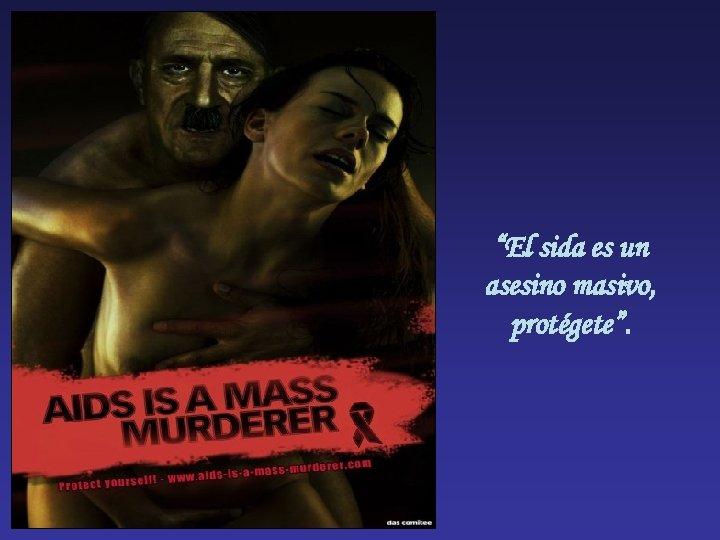 """""""El sida es un asesino masivo, protégete""""."""