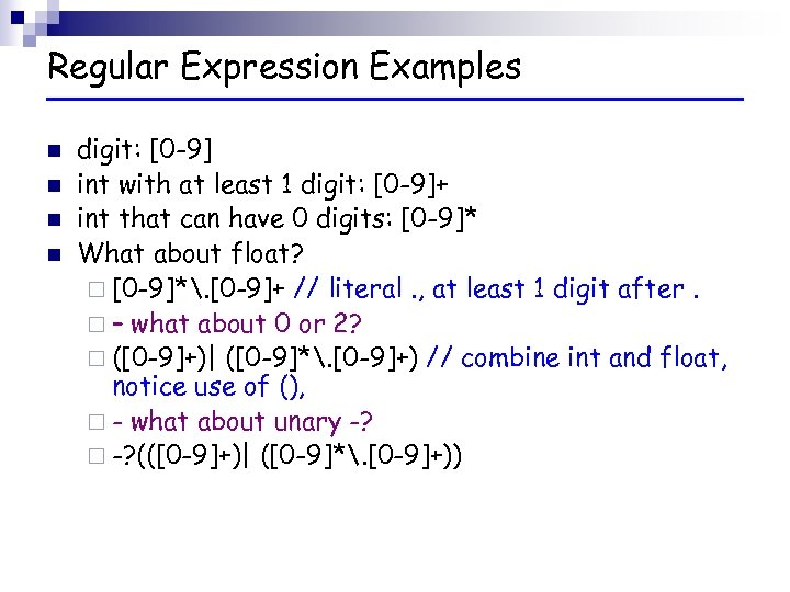 Regular Expression Examples n n digit: [0 -9] int with at least 1 digit:
