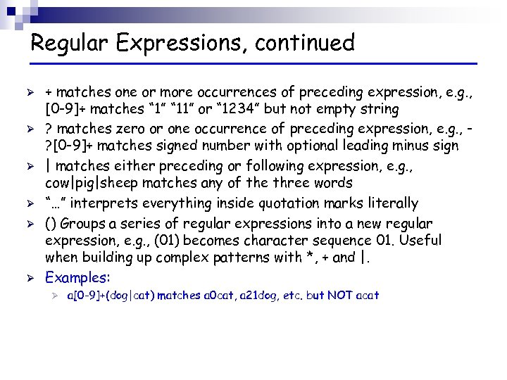 Regular Expressions, continued Ø Ø Ø + matches one or more occurrences of preceding