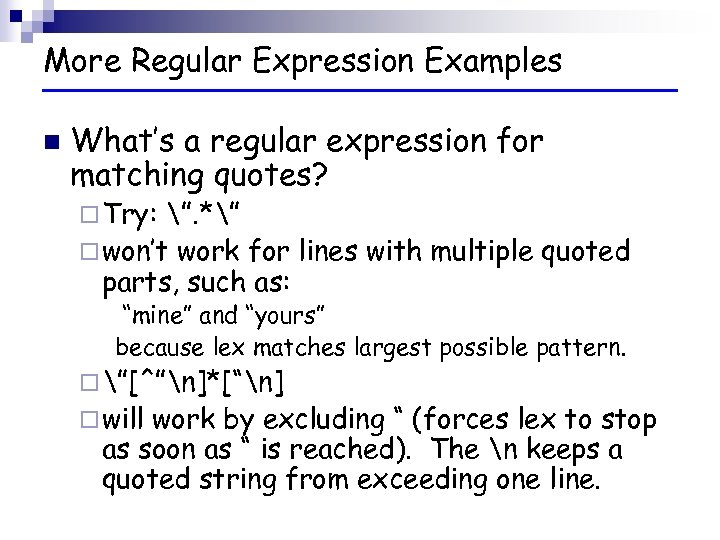 More Regular Expression Examples n What's a regular expression for matching quotes? ¨ Try: