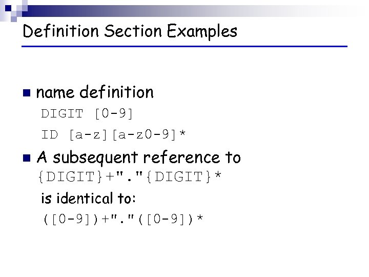 Definition Section Examples n name definition DIGIT [0 -9] ID [a-z][a-z 0 -9]* n