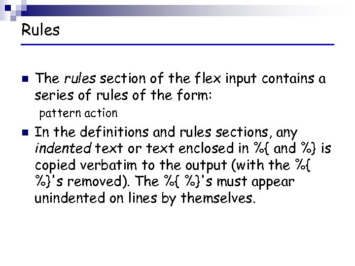 Rules n The rules section of the flex input contains a series of rules