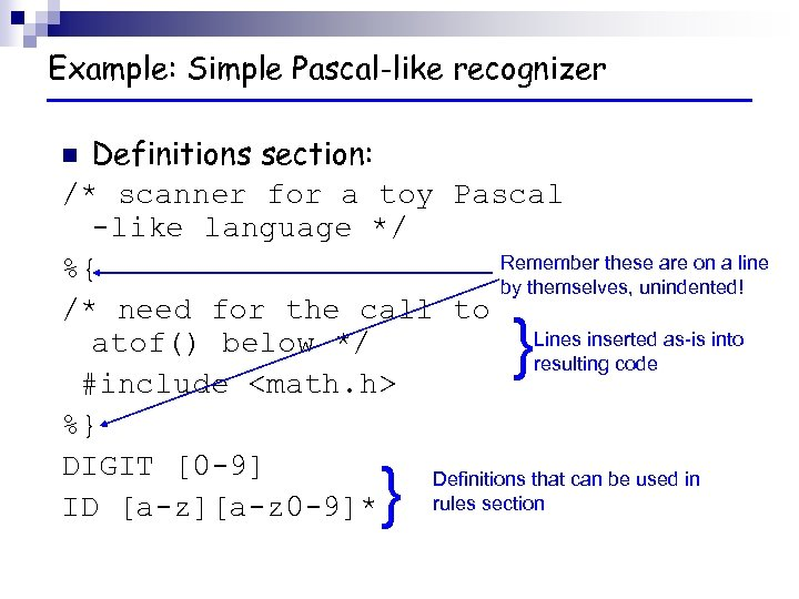 Example: Simple Pascal-like recognizer Definitions section: /* scanner for a toy Pascal -like language