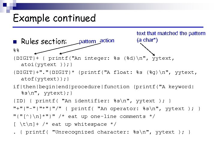 Example continued text that matched the pattern (a char*) pattern action n Rules section: