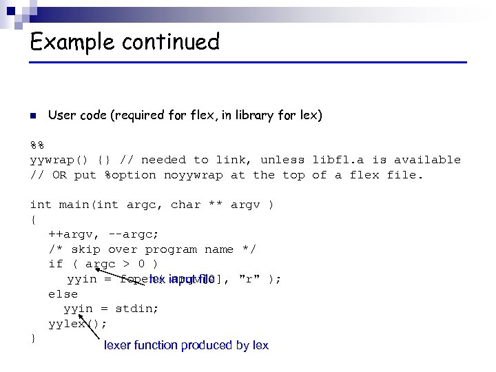 Example continued n User code (required for flex, in library for lex) %% yywrap()