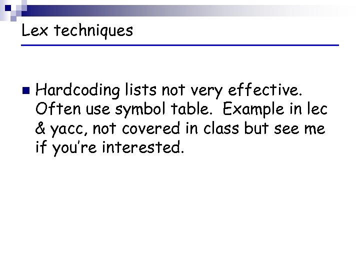 Lex techniques n Hardcoding lists not very effective. Often use symbol table. Example in