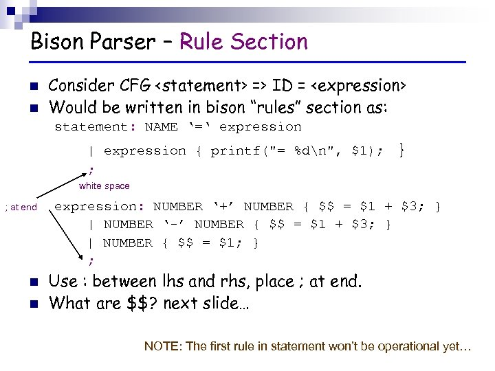 Bison Parser – Rule Section n n Consider CFG <statement> => ID = <expression>