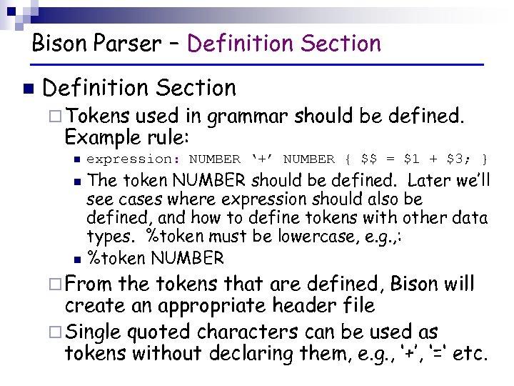 Bison Parser – Definition Section n Definition Section ¨ Tokens used in grammar should
