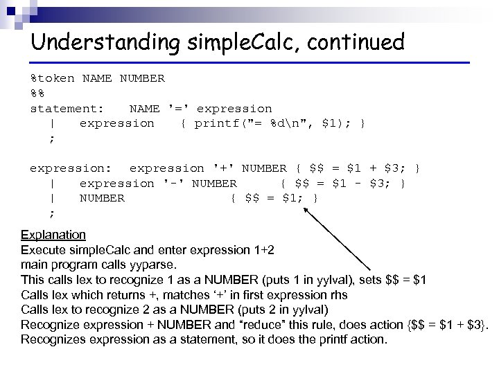 Understanding simple. Calc, continued %token NAME NUMBER %% statement: NAME '=' expression   expression