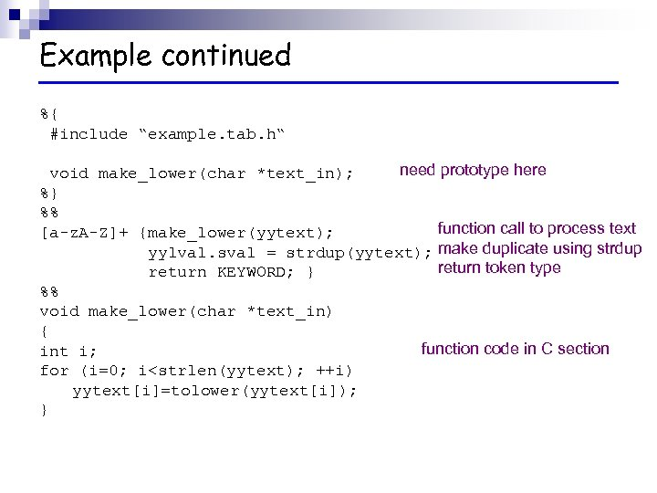 """Example continued %{ #include """"example. tab. h"""" need prototype here void make_lower(char *text_in); %}"""