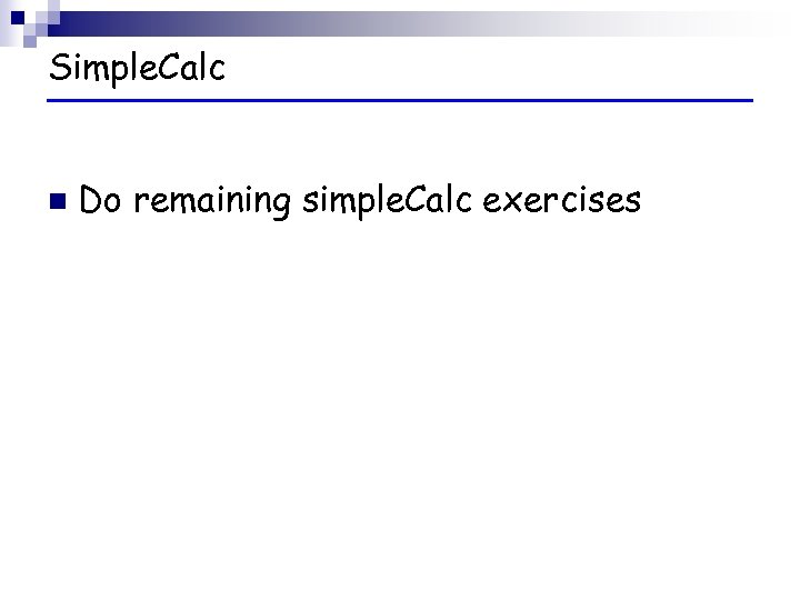 Simple. Calc n Do remaining simple. Calc exercises