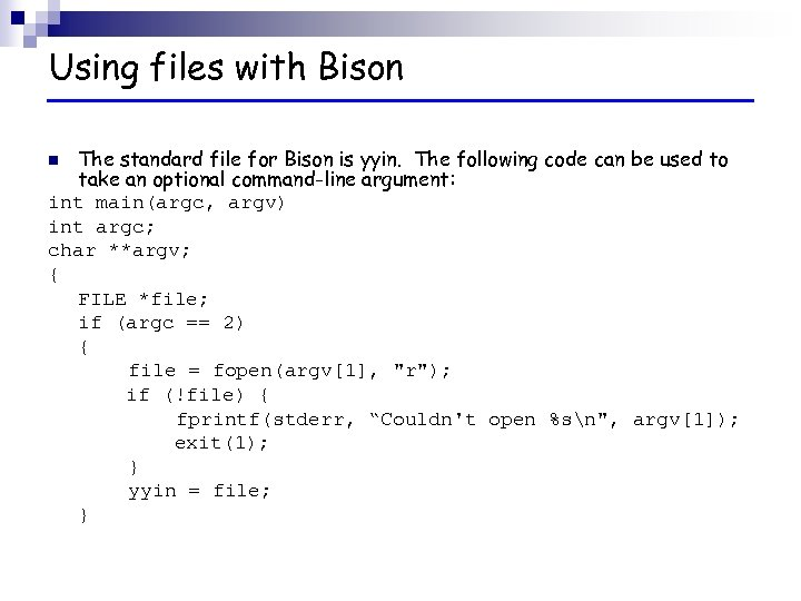 Using files with Bison The standard file for Bison is yyin. The following code