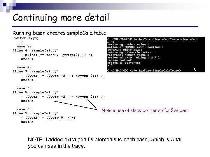 Continuing more detail Running bison creates simple. Calc. tab. c switch (yyn) { case