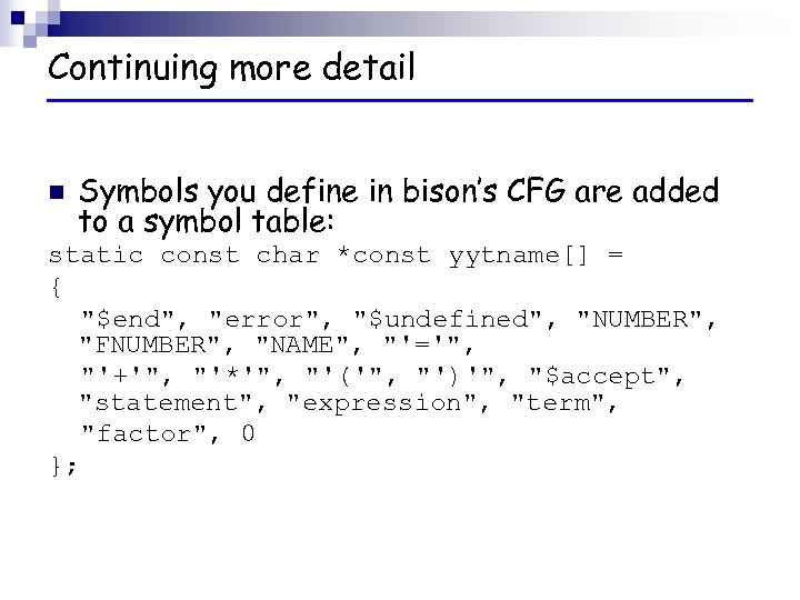 Continuing more detail n Symbols you define in bison's CFG are added to a