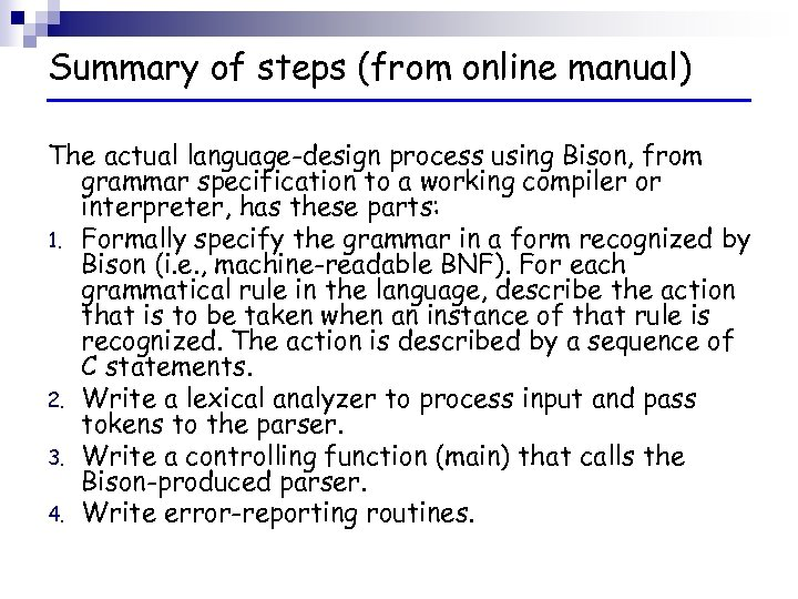 Summary of steps (from online manual) The actual language-design process using Bison, from grammar