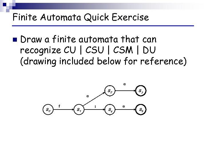 Finite Automata Quick Exercise n Draw a finite automata that can recognize CU  