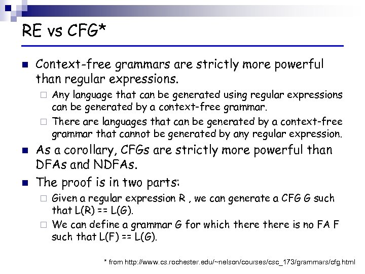 RE vs CFG* n Context-free grammars are strictly more powerful than regular expressions. Any