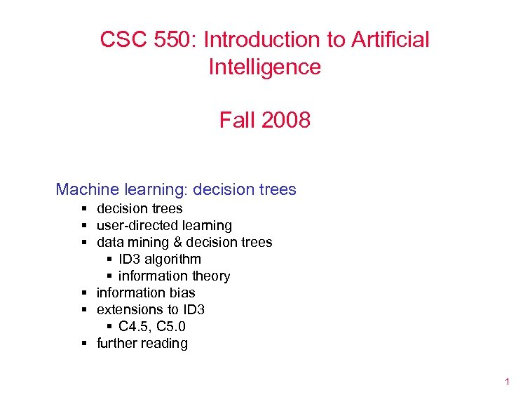 CSC 550: Introduction to Artificial Intelligence Fall 2008 Machine learning: decision trees § user-directed