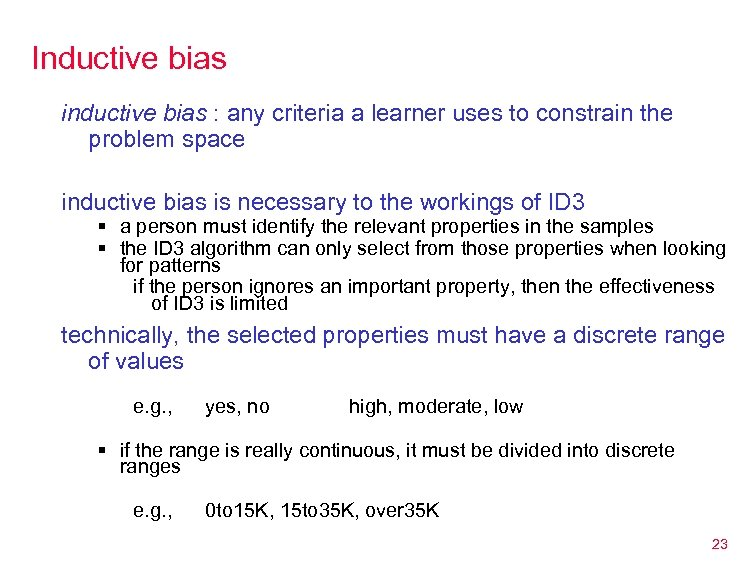 Inductive bias inductive bias : any criteria a learner uses to constrain the problem