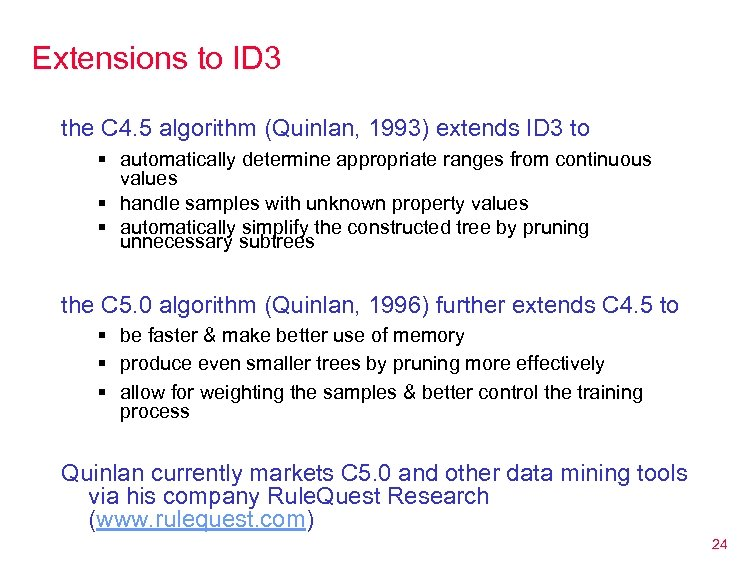 Extensions to ID 3 the C 4. 5 algorithm (Quinlan, 1993) extends ID 3