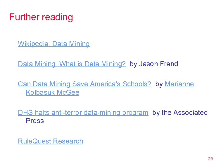 Further reading Wikipedia: Data Mining: What is Data Mining? by Jason Frand Can Data