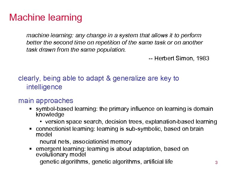 Machine learning machine learning: any change in a system that allows it to perform