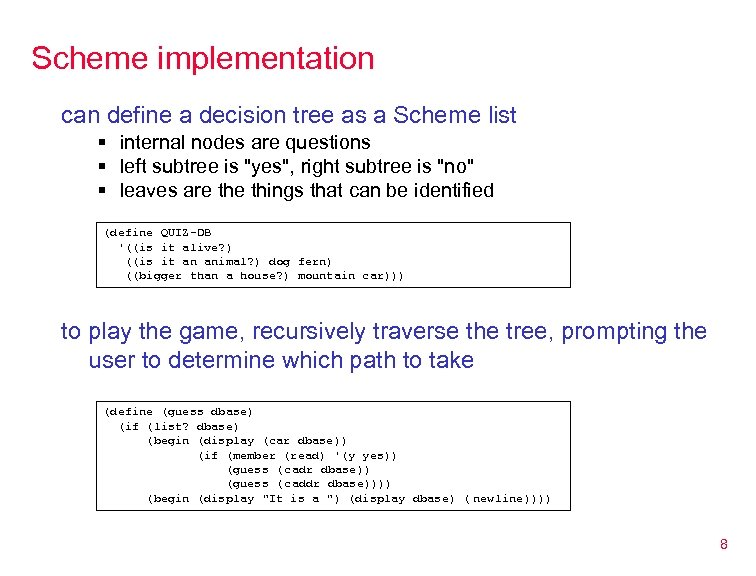 Scheme implementation can define a decision tree as a Scheme list § internal nodes