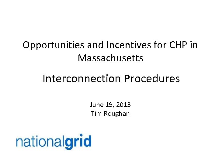 Opportunities and Incentives for CHP in Massachusetts Interconnection Procedures June 19, 2013 Tim