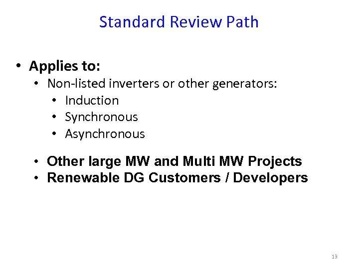 Standard Review Path • Applies to: • Non-listed inverters or other generators: • Induction