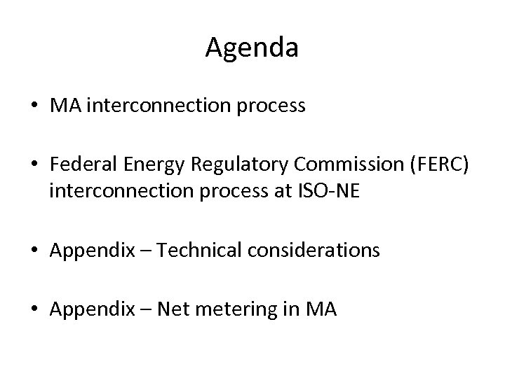 Agenda • MA interconnection process • Federal Energy Regulatory Commission (FERC) interconnection process at