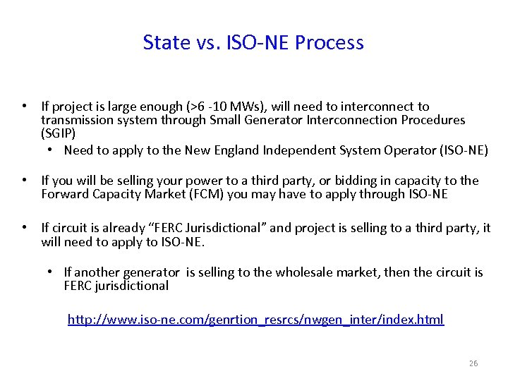 State vs. ISO-NE Process • If project is large enough (>6 -10 MWs), will