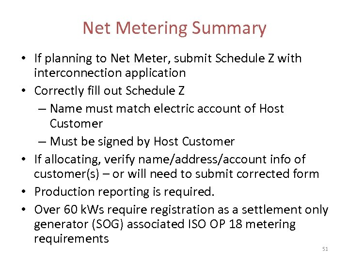 Net Metering Summary • If planning to Net Meter, submit Schedule Z with interconnection
