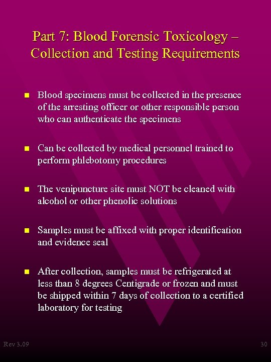 Part 7: Blood Forensic Toxicology – Collection and Testing Requirements n Blood specimens must