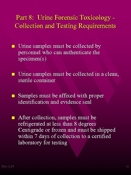 Part 8: Urine Forensic Toxicology Collection and Testing Requirements n Urine samples must be