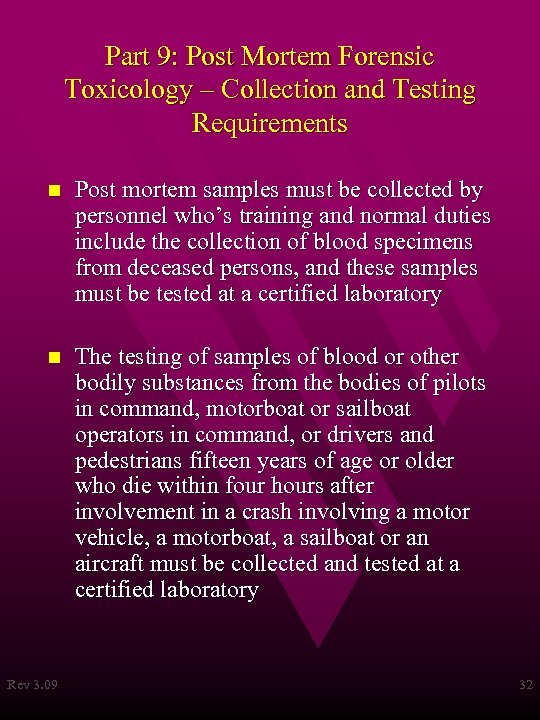Part 9: Post Mortem Forensic Toxicology – Collection and Testing Requirements n Post mortem