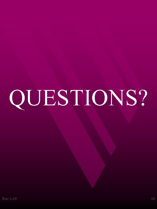 QUESTIONS? Rev 3. 09 38