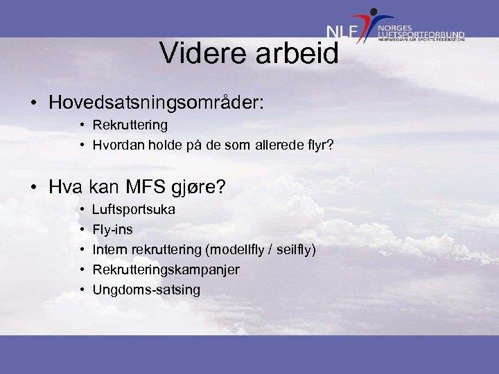 Videre arbeid • Hovedsatsningsområder: • Rekruttering • Hvordan holde på de som allerede flyr?