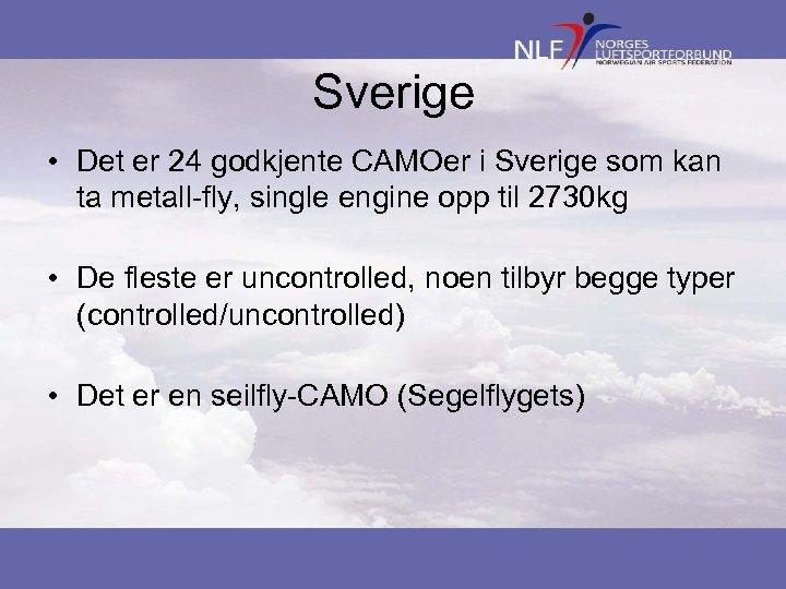 Sverige • Det er 24 godkjente CAMOer i Sverige som kan ta metall-fly, single