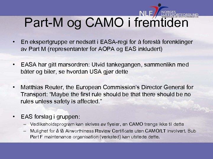 Part-M og CAMO i fremtiden • En ekspertgruppe er nedsatt i EASA-regi for å