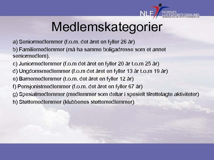 Medlemskategorier a) Seniormedlemmer (f. o. m. det året en fyller 26 år) b) Familiemedlemmer
