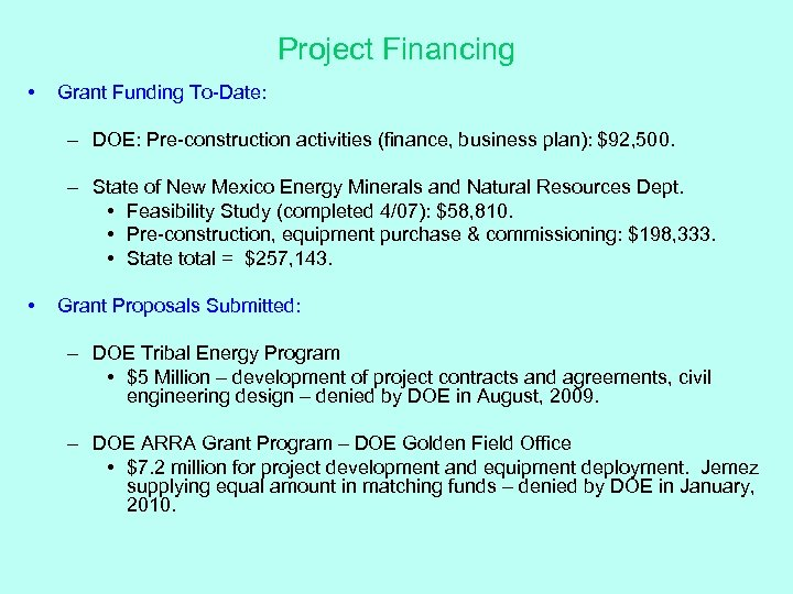 Project Financing • Grant Funding To-Date: – DOE: Pre-construction activities (finance, business plan): $92,