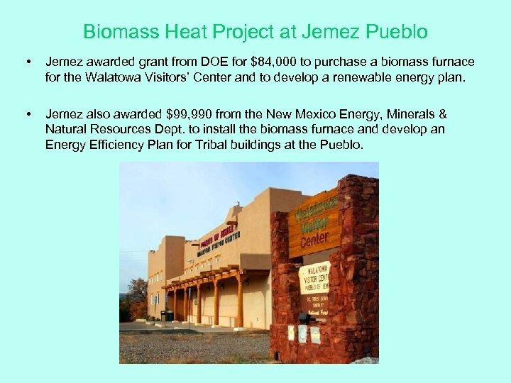Biomass Heat Project at Jemez Pueblo • Jemez awarded grant from DOE for $84,