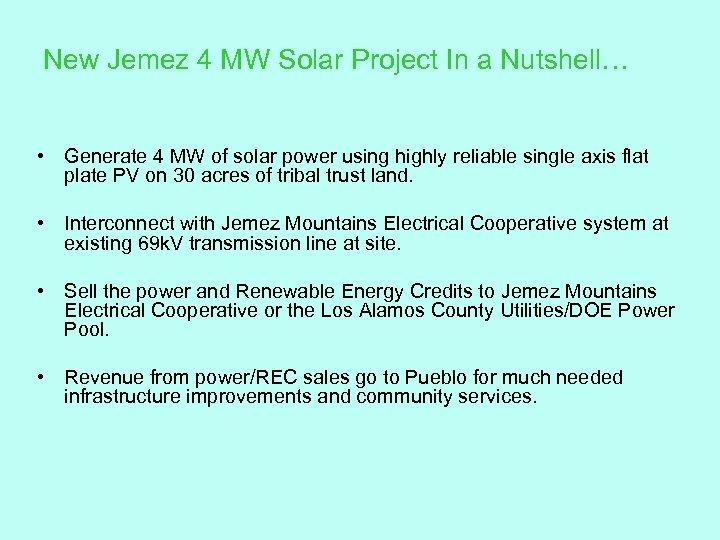 New Jemez 4 MW Solar Project In a Nutshell… • Generate 4 MW of