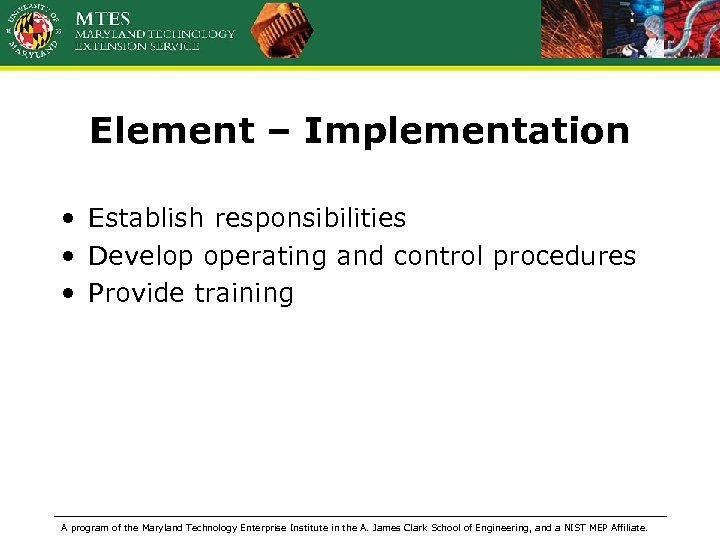 Element – Implementation • Establish responsibilities • Develop operating and control procedures • Provide