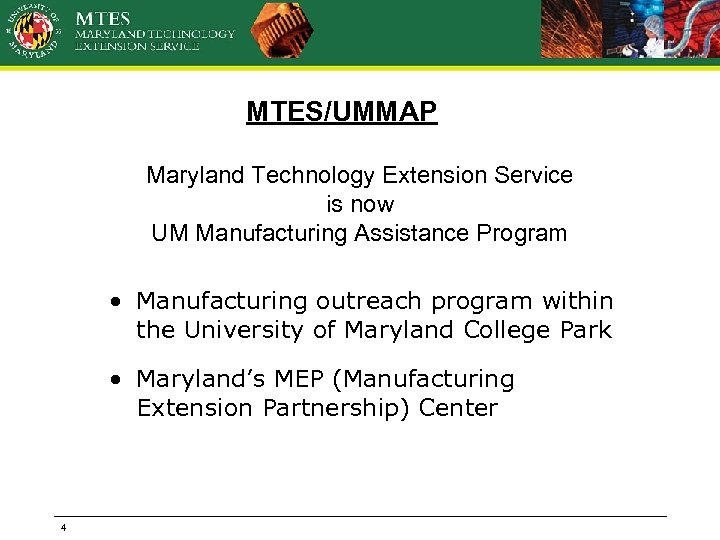 MTES/UMMAP Maryland Technology Extension Service is now UM Manufacturing Assistance Program • Manufacturing outreach