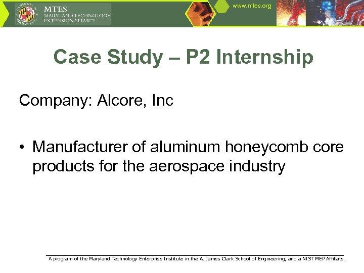 www. mtes. org Case Study – P 2 Internship Company: Alcore, Inc • Manufacturer