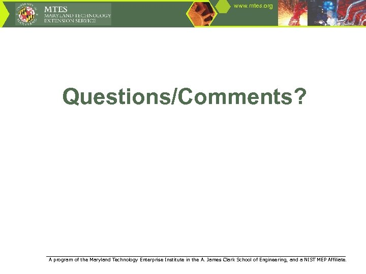 www. mtes. org Questions/Comments? ____________________________________________________ A program of the Maryland Technology Enterprise Institute in