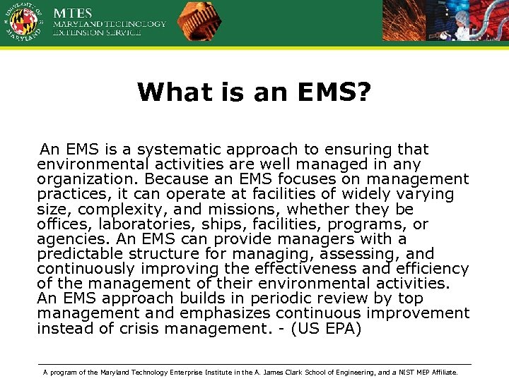What is an EMS? An EMS is a systematic approach to ensuring that environmental