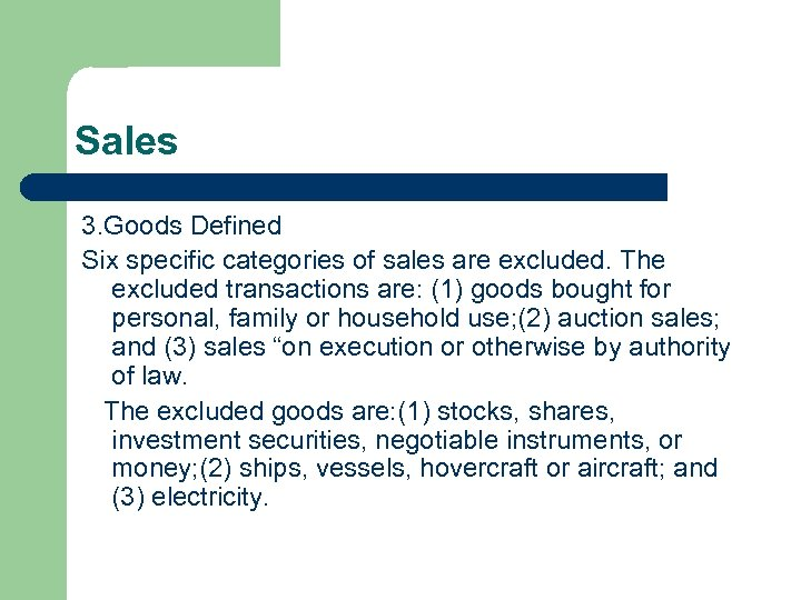 Sales 3. Goods Defined Six specific categories of sales are excluded. The excluded transactions