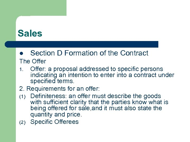 Sales l Section D Formation of the Contract The Offer 1. Offer: a proposal